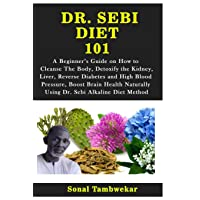 DR. SEBI DIET  101: A Beginner's Guide on How to  Cleanse The Body, Detoxify the...