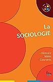 La Sociologie. Histoire, idées, courants: Histoire, idées, courants