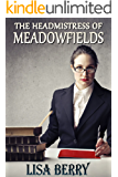 The Headmistress of Meadowfields: corporal punishment at a strict girls' boarding school (English Edition)