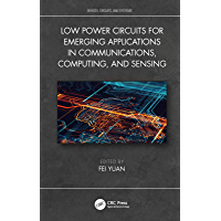 Low Power Circuits for Emerging Applications in Communications, Computing, and Sensing (Devices, Circuits, and Systems)