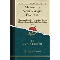 Manuel de Numismatique Française, Vol. 2: Monnaies Royales Françaises Depuis Hugues Capet Jusqu'a La Révolution (Classic Reprint)