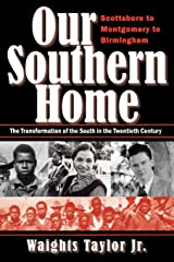 Our Southern Home: Scottsboro to Montgomery to Birmingham--The Transformation of the South in the Twentieth Century Paperback