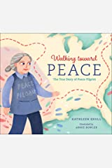 Walking toward Peace: The True Story of a Brave Woman Called Peace Pilgrim Kindle Edition