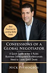 Confessions of a Global Negotiator: A Quick Guide to the 5 Rules Business Development Professionals Need to Close Great Deals Paperback