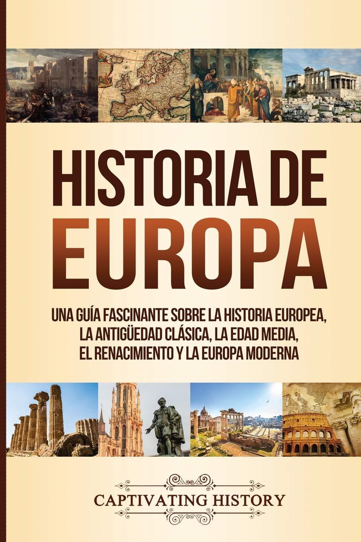 Historia de Europa: Una Guía Fascinante sobre la Historia Europea ...