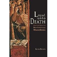 Loyal Unto Death: Trust and Terror in Revolutionary Macedonia