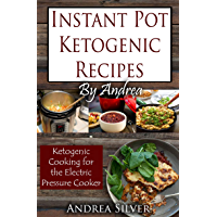 Instant Pot Ketogenic Recipes by Andrea: Ketogenic Cooking for the Electric Pressure Cooker (Andrea's Ketogenic Recipes Book 6) (English Edition)