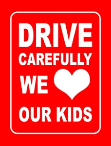 """Accelerated Intelligence Inc. Drive Carefully We Love Our Kids Yard Sign 18"""" x 24""""
