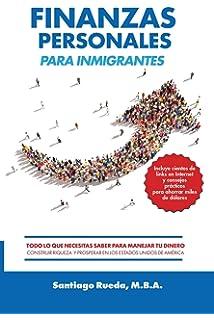Finanzas personales para inmigrantes: Todo lo que necesitas saber para manejar tu dinero, construir