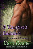 A Vampire's Embrace: A Paranormal Romance (Blood Rose Time Travel Series Book 2)