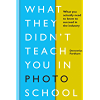 What They Didn't Teach You in Photo School: What you actually need to know to succeed in the industry (What They Didn't Teach You In School Book 2) (English Edition)