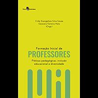 Formação Inicial de Professores: Práticas Pedagógicas, Inclusão Educacional e Diversidade