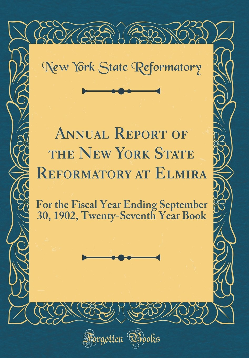 Annual Report of the New York State Reformatory at Elmira: For the Fiscal Year Ending September 30, 1902, Twenty-Seventh Year Book (Classic Reprint) PDF