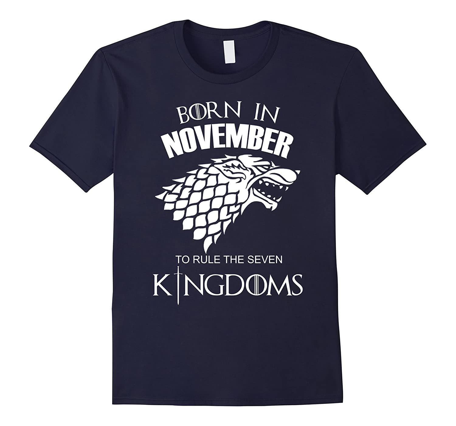 Born In November To Rule The Seven KingDoms Shirt-Great Gift-Art