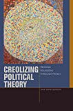 Creolizing Political Theory: Reading Rousseau through Fanon (Just Ideas)