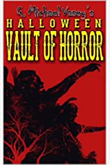 G. Michael Vasey's Halloween Vault of Horror: True Ghosts, Apparitions, Paranormal Incidents, Visitations And Much, Much More... Kindle Edition