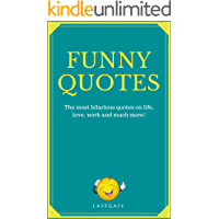 Funny Quotes: Hilarious quotes on life, love, work and more! (LaffGaff Quotes Book 1)