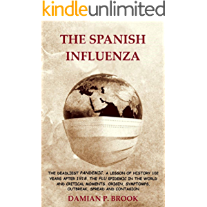 THE SPANISH INFLUENZA:(Annotated) THE DEADLIEST PANDEMIC, A LESSON FROM HISTORY 102 YEARS AFTER 1918.THE FLU EPIDEMIC IN…