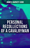 Personal Recollections of a Cavalryman: Historical Sketch of Custer's Michigan Cavalry Brigade