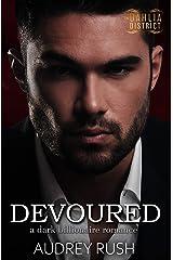 Devoured: A Dark Billionaire Romance (The Dahlia District) Kindle Edition