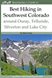 Best Hiking in Southwest Colorado around Ouray, Telluride, Silverton and Lake City: 2nd Edition - Revised and Expanded…