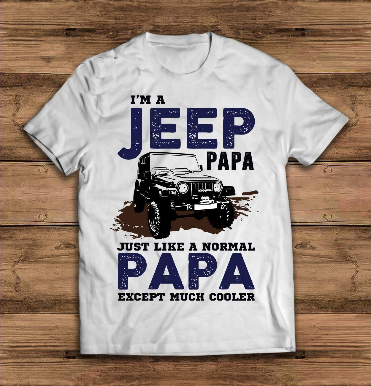 Iâ™m A Jeeps Papa Just Like A Normal Papa Except Much Cooler T-shirts, S, S, Longsleeve