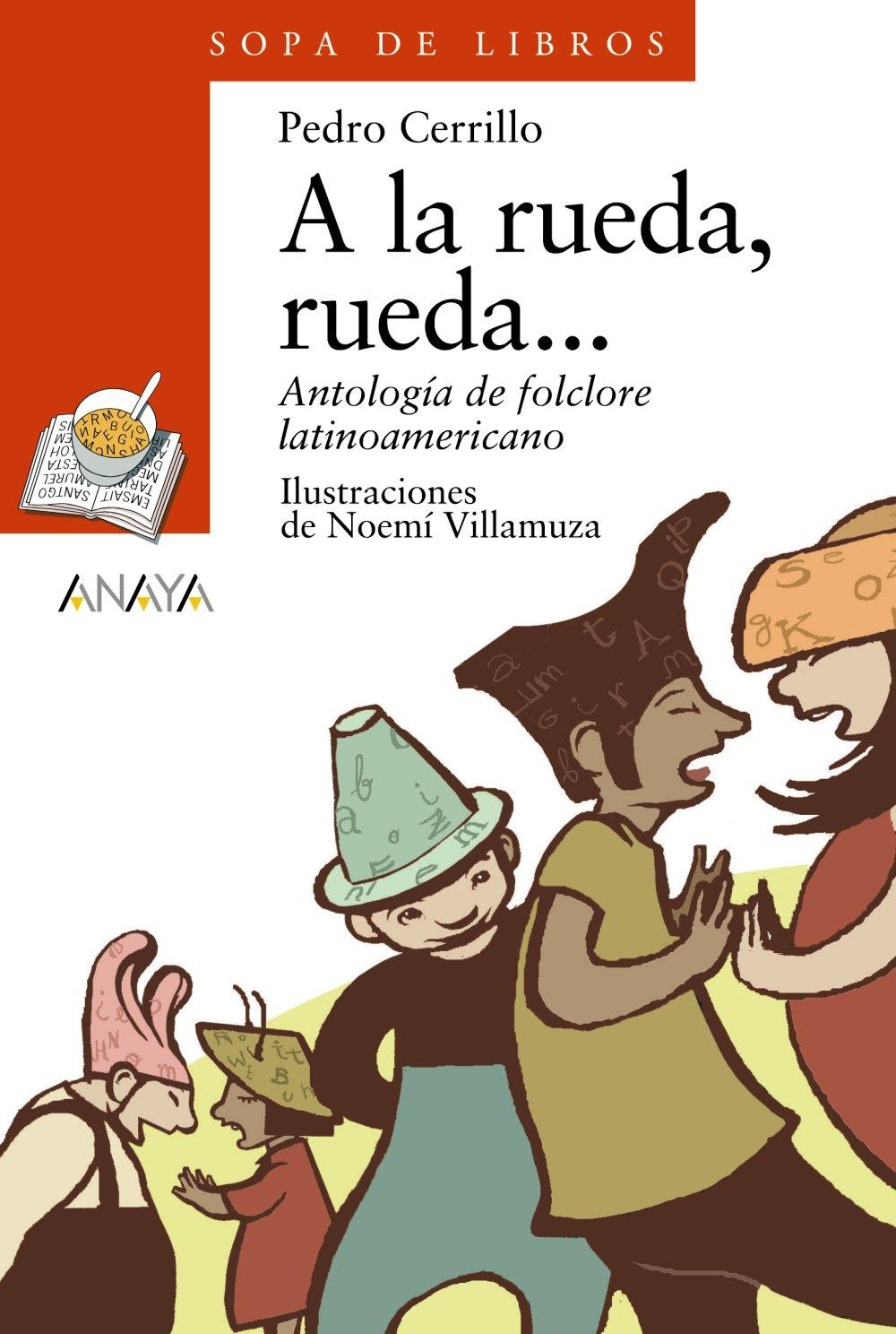 A la rueda, rueda...: Antología de folclore latinoamericano ...