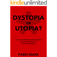 Dystopia or Utopia?: The Authoritarian Resurgence and the Promise of Postcapitalism