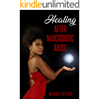 Healing after narcissistic abuse: How to deal with the after-effects of the narcissistic personality disorder. Causes, consequences, suggestions to fully recover from an emotional abuse of narcissism