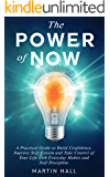 The Power of Now: A Practical Guide to Build Confidence, Improve Self-Esteem and Take Control of Your Life with Everyday Habits and Self-Discipline