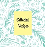 Collected Recipes: Create Your Own Recipes Cookbook, Hardcover 8.5 x 8.5 in, Blank Cookbook Recipes & Notes (Fine Books and Gifts)