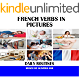 French Verbs in Pictures: Daily Routines in French (French Edition)
