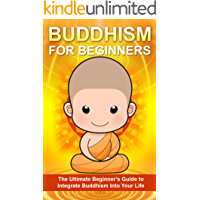 Buddhism: The Ultimate Beginner's Guide to Integrate Buddhism into your Life (A Buddhist's Approach to Inner Peace, and Focus) (Buddhism, Taoism, Religion)