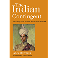 The Indian Contingent: The Forgotten Muslim Soldiers of Dunkirk (English Edition)