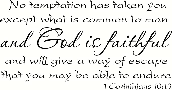 1 Corinthians 10 13 12 X22 Vinyl Decal No Temptation Has Taken You Except What Is Common To Man And God Is Faithful And Will Give A Way Of Escape That You May Be Able To Endure Creation Vinyls Kitchen Dining Amazon Com