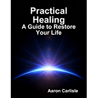 Practical Healing: A Guide to Restore Your Life (English Edition)