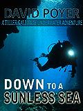 DOWN TO A SUNLESS SEA: A Tiller Galloway Underwater Adventure (The Tiller Galloway Novels Book 4)