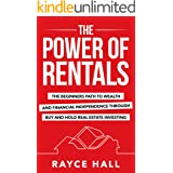 The Power of Rentals: The Beginner's Path to Wealth and Financial Independence Through Buy-And-Hold Real Estate Investing