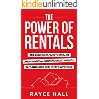 The Power of Rentals: The Beginner's Path to Wealth and Financial Independence Through Buy-And-Hold Real Estate…