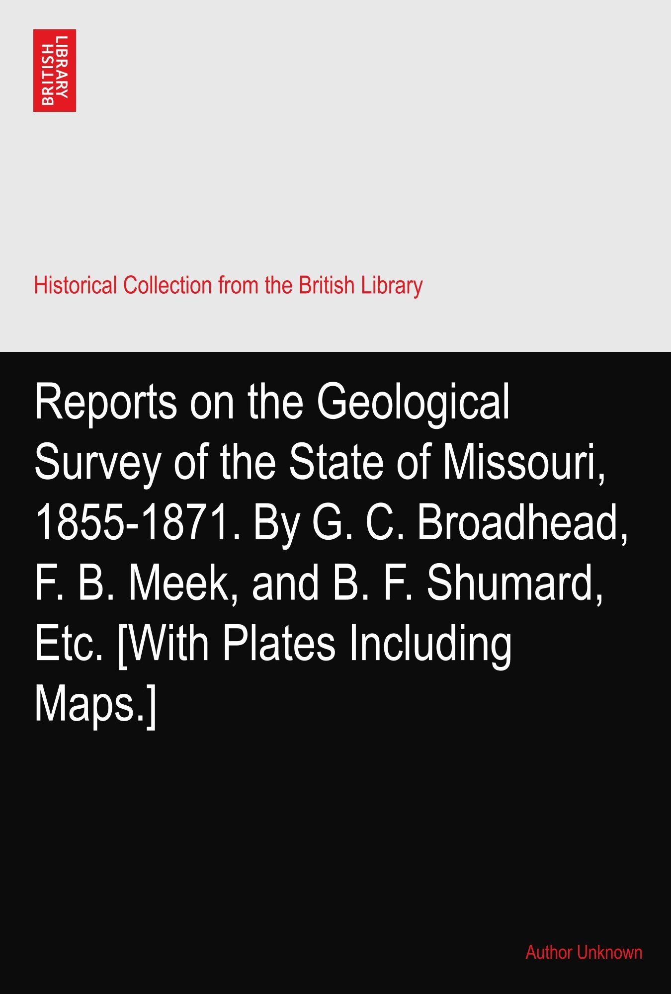 Reports on the Geological Survey of the State of Missouri, 1855-1871. By G. C. Broadhead, F. B. Meek, and B. F. Shumard, Etc. [With Plates Including Maps.] pdf epub