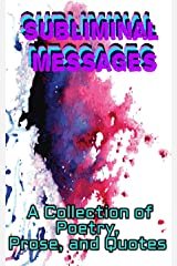Subliminal Messages: A Collection of Poetry, Prose, and Quotes Kindle Edition