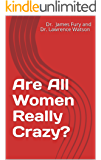 Are All Women Really Crazy?