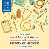 Angus: Great Men And Women | History Of Medicine [Unabridged] [Naxos AudioBooks: NA0117] (Naxos Junior Classics)