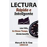 Lectura Rápida e Inteligente: Leer Mucho Más, En Menos Tiempo, Hecho Sencillo (Spanish Edition)