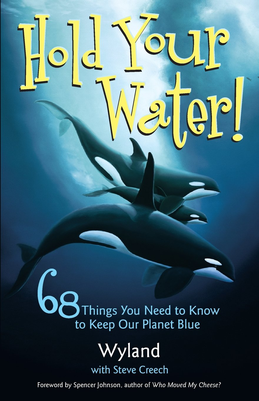 Hold Your Water: 68 Things You Need to Know to Keep Our Planet Blue:  Wyland, Steve Creech, The Wyland Foundation: 0050837239036: Amazon.com:  Books