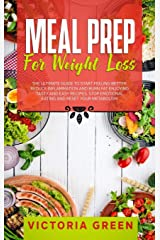 Meal Prep for Weight Loss: The Ultimate Guide to Start Feeling Better. Reduce Inflammation and Burn Fat Enjoying Tasty and Easy Recipes. Stop Emotional Eating and Reset Your Metabolism. Hardcover