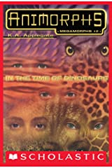 In the Time of Dinosaurs (Animorphs Megamorphs #2) Kindle Edition