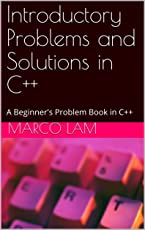 Introductory Problems and Solutions in C++: A Beginner's Problem Book in C++ (English Edition)