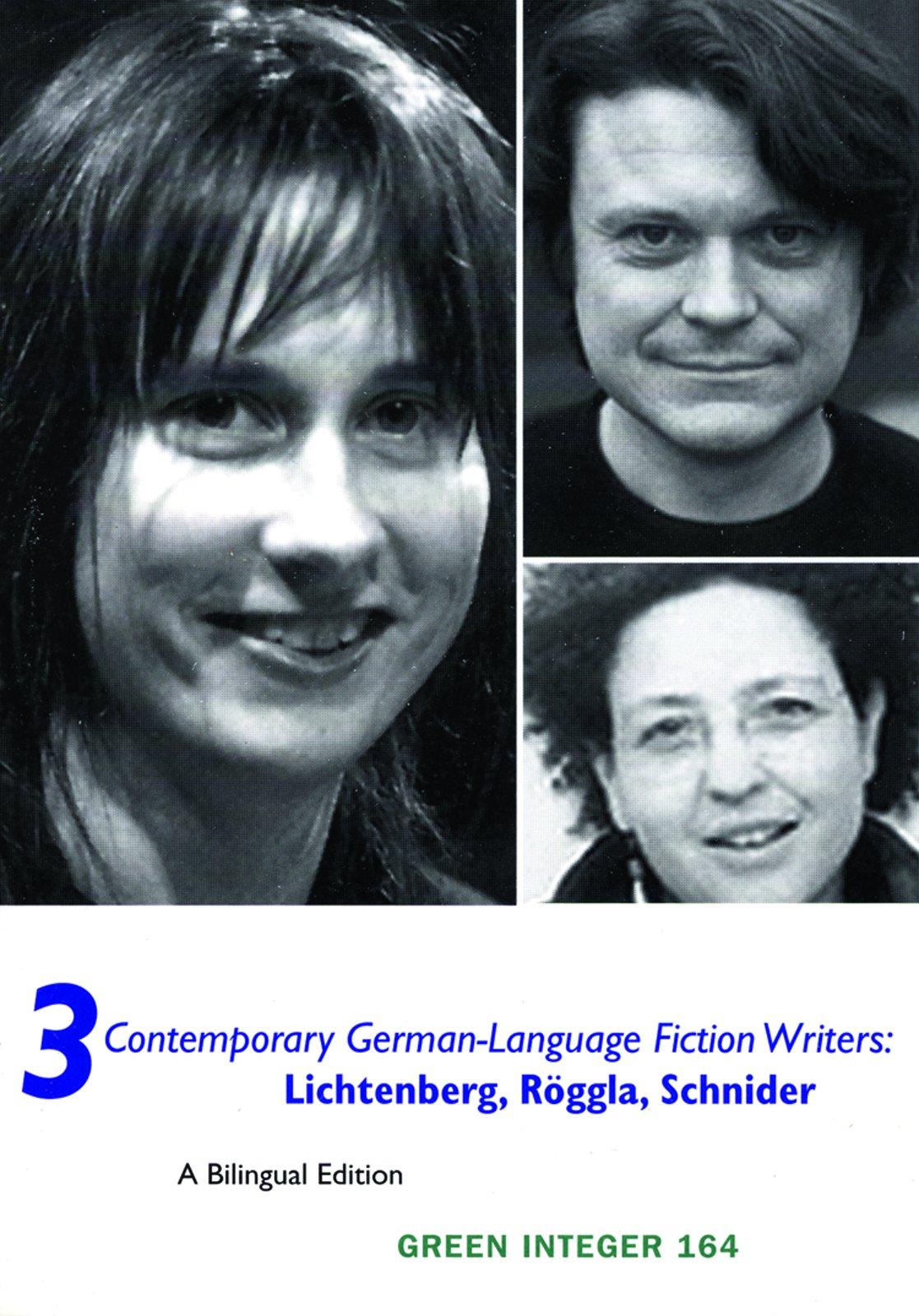 Three Contemporary German Language Fiction Writers: Bernd Lichtenberg, Kathrin Roggla, and Kristin Schneider (Green Integer)