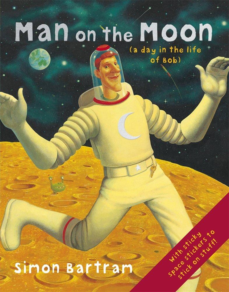 Man on the Moon: (a day in the life of Bob): Bartram, Simon, Bartram, Simon: 9780763644260: Amazon.com: Books